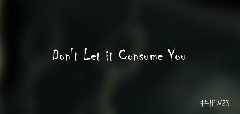 dont let it consume you